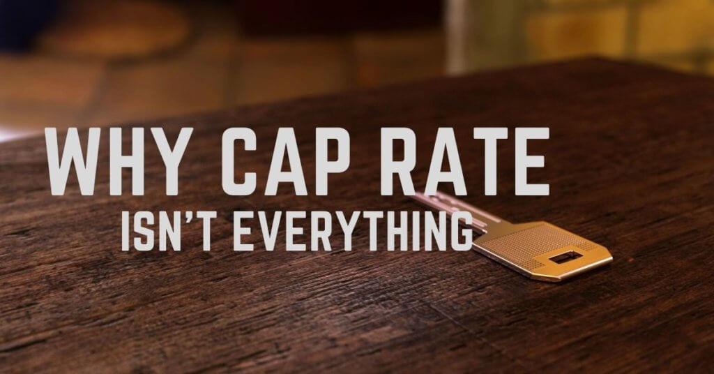 CAP Rate isn't everything Nov 2019
